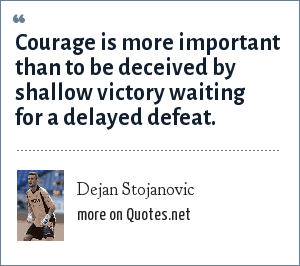 Dejan Stojanovic: Courage is more important than to be deceived by shallow victory waiting for a delayed defeat.