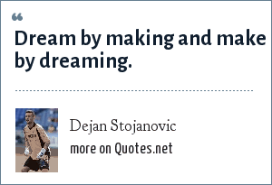 Dejan Stojanovic: Dream by making and make by dreaming.