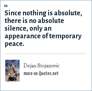 Dejan Stojanovic: Since nothing is absolute, there is no absolute silence, only an appearance of temporary peace.