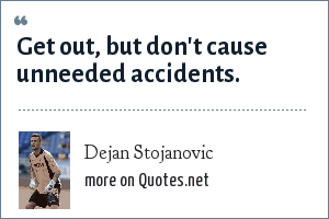 Dejan Stojanovic: Get out, but don't cause unneeded accidents.