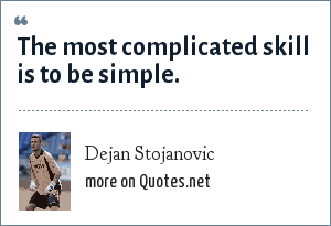 Dejan Stojanovic: The most complicated skill is to be simple.