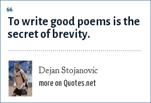 Dejan Stojanovic: To write good poems is the secret of brevity.