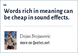 Dejan Stojanovic: Words rich in meaning can be cheap in sound effects.