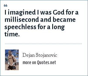Dejan Stojanovic: I imagined I was God for a millisecond and became speechless for a long time.