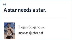 Dejan Stojanovic: A star needs a star.