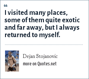 Dejan Stojanovic: I visited many places, some of them quite exotic and far away, but I always returned to myself.