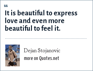 Dejan Stojanovic: It is beautiful to express love and even more beautiful to feel it.