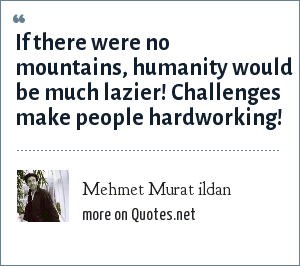 Mehmet Murat ildan: If there were no mountains, humanity would be much lazier! Challenges make people hardworking!