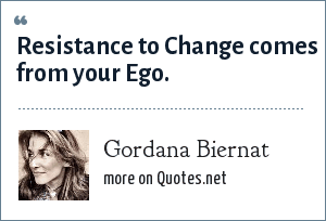 Gordana Biernat: Resistance to Change comes from your Ego.
