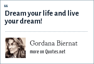 Gordana Biernat: Dream your life and live your dream!