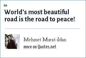 Mehmet Murat ildan: World's most beautiful road is the road to peace!