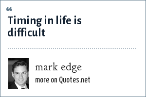 mark edge: Timing in life is difficult