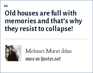 Mehmet Murat ildan: Old houses are full with memories and that's why they resist to collapse!