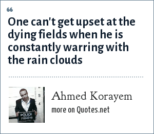 Ahmed Korayem: One can't get upset at the dying fields when he is constantly warring with the rain clouds