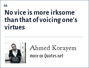 Ahmed Korayem: No vice is more irksome than that of voicing one's virtues