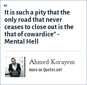 Ahmed Korayem: It is such a pity that the only road that never ceases to close out is the that of cowardice
