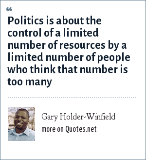 Gary Holder-Winfield: Politics is about the control of a limited number of resources by a limited number of people who think that number is too many