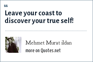 Mehmet Murat ildan: Leave your coast to discover your true self!