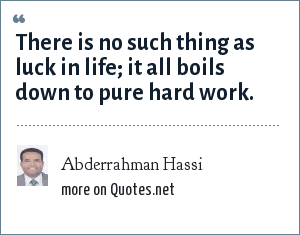 Abderrahman Hassi: There is no such thing as luck in life; it all boils down to pure hard work.