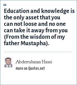 Abderrahman Hassi: Education and knowledge is the only asset that you can not loose and no one can take it away from you (From the wisdom of my father Mustapha).