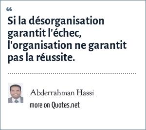Abderrahman Hassi: Si la désorganisation garantit l'échec, l'organisation ne garantit pas la réussite.