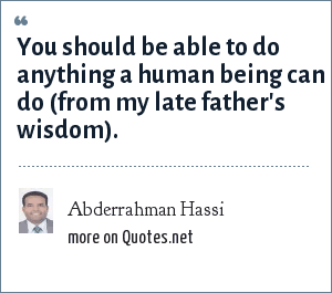 Abderrahman Hassi: You should be able to do anything a human being can do (from my late father's wisdom).
