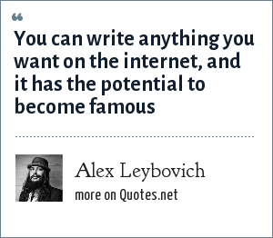 Alex Leybovich: You can write anything you want on the internet, and it has the potential to become famous