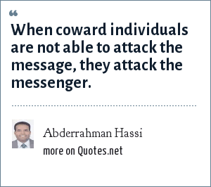Abderrahman Hassi: When coward individuals are not able to attack the message, they attack the messenger.