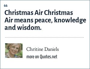 Chritine Daniels: Christmas Air Christmas Air means peace, knowledge and wisdom.
