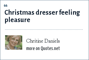 Chritine Daniels: Christmas dresser feeling pleasure