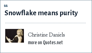 Christine Daniels: Snowflake means purity