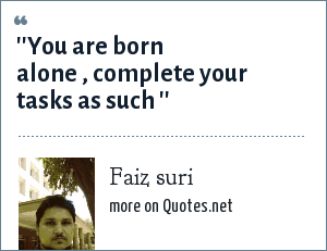 Faiz suri: ''You are born alone , complete your tasks as such ''