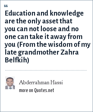 Abderrahman Hassi: Education and knowledge are the only asset that you can not loose and no one can take it away from you (From the wisdom of my late grandmother Zahra Belfkih)