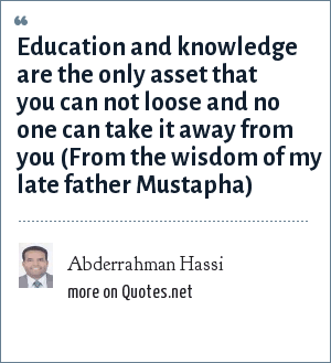 Abderrahman Hassi: Education and knowledge are the only asset that you can not loose and no one can take it away from you (From the wisdom of my late father Mustapha)