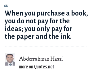 Abderrahman Hassi: When you purchase a book, you do not pay for the ideas; you only pay for the paper and the ink.