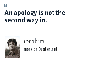 ibrahim: An apology is not the second way in.