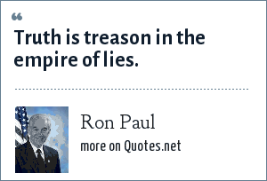 Ron Paul: Truth is treason in the empire of lies.