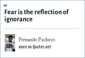 Fernando Pacheco: Fear is the reflection of ignorance