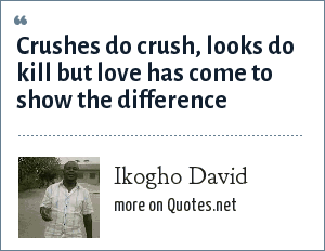 Ikogho David: Crushes do crush, looks do kill but love has come to show the difference