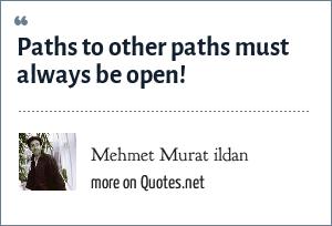Mehmet Murat ildan: Paths to other paths must always be open!