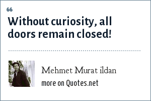 Mehmet Murat ildan: Without curiosity, all doors remain closed!