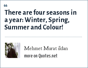 Mehmet Murat ildan: There are four seasons in a year: Winter, Spring, Summer and Colour!