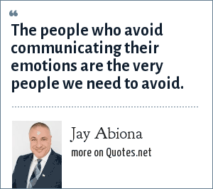 Jay Abiona: The people who avoid communicating their emotions are the very people we need to avoid.