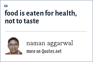 naman aggarwal: food is eaten for health, not to taste