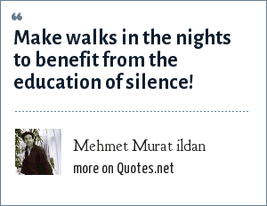 Mehmet Murat ildan: Make walks in the nights to benefit from the education of silence!