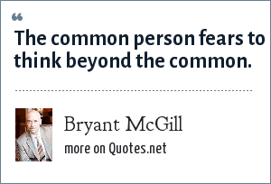 Bryant McGill: The common person fears to think beyond the common.