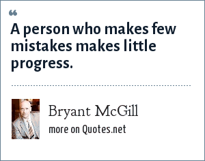 Bryant McGill: A person who makes few mistakes makes little progress.