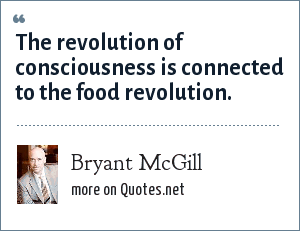 Bryant McGill: The revolution of consciousness is connected to the food revolution.
