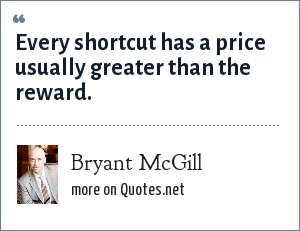 Bryant McGill: Every shortcut has a price usually greater than the reward.