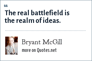 Bryant McGill: The real battlefield is the realm of ideas.